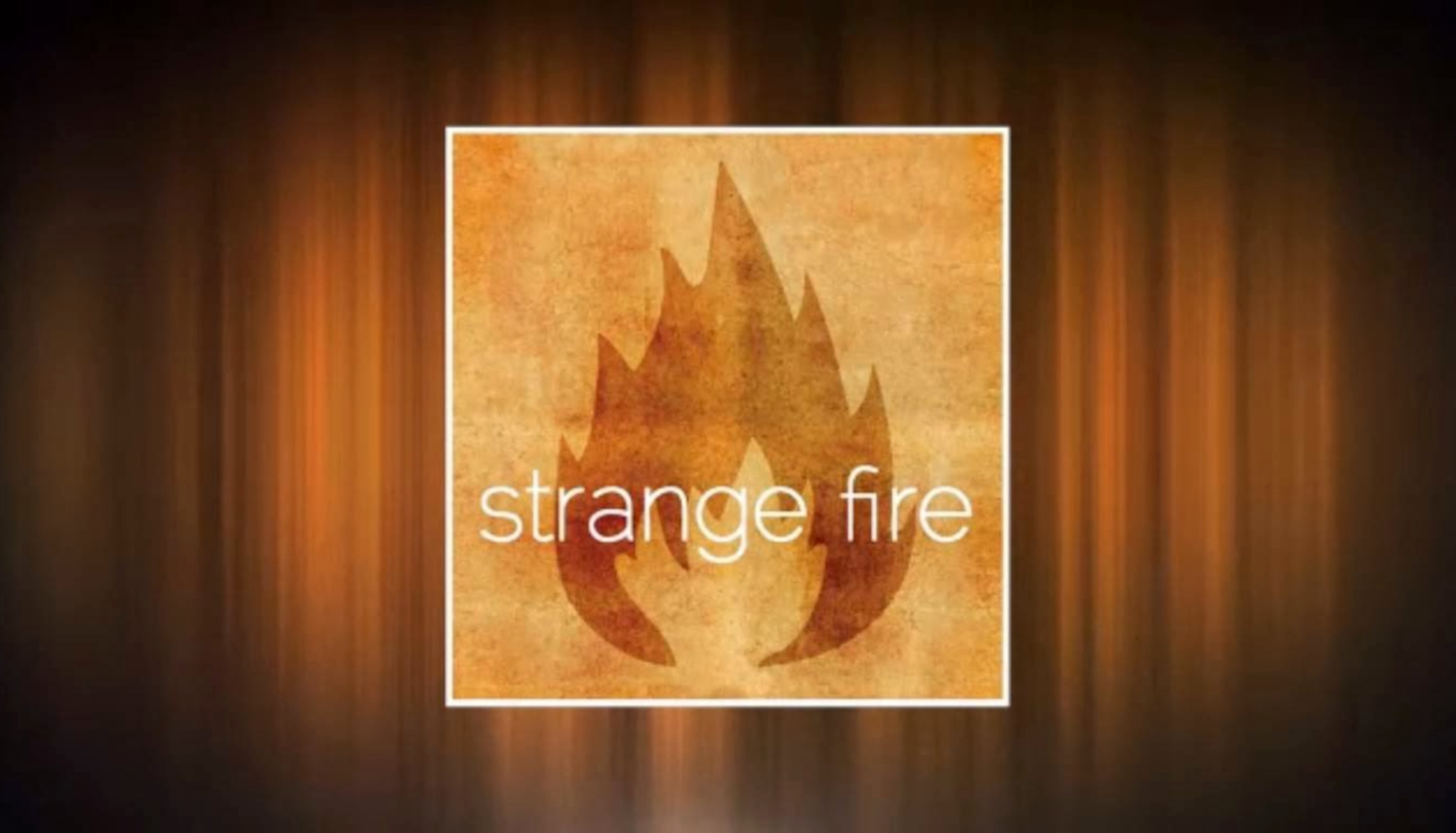 images/HomeSlide/strange-fire.jpg